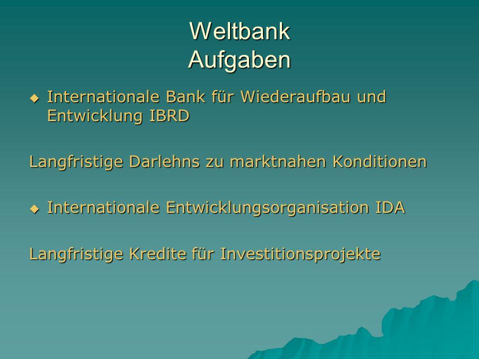 Weltbank Aufgaben Internationale Bank für Wiederaufbau und Entwicklung IBRD. Langfristige Darlehns zu marktnahen Konditionen.