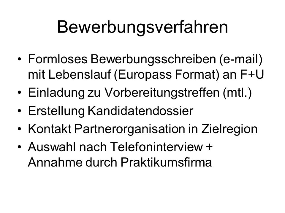Bewerbungsverfahren Formloses Bewerbungsschreiben (e-mail) mit Lebenslauf (Europass Format) an F+U.