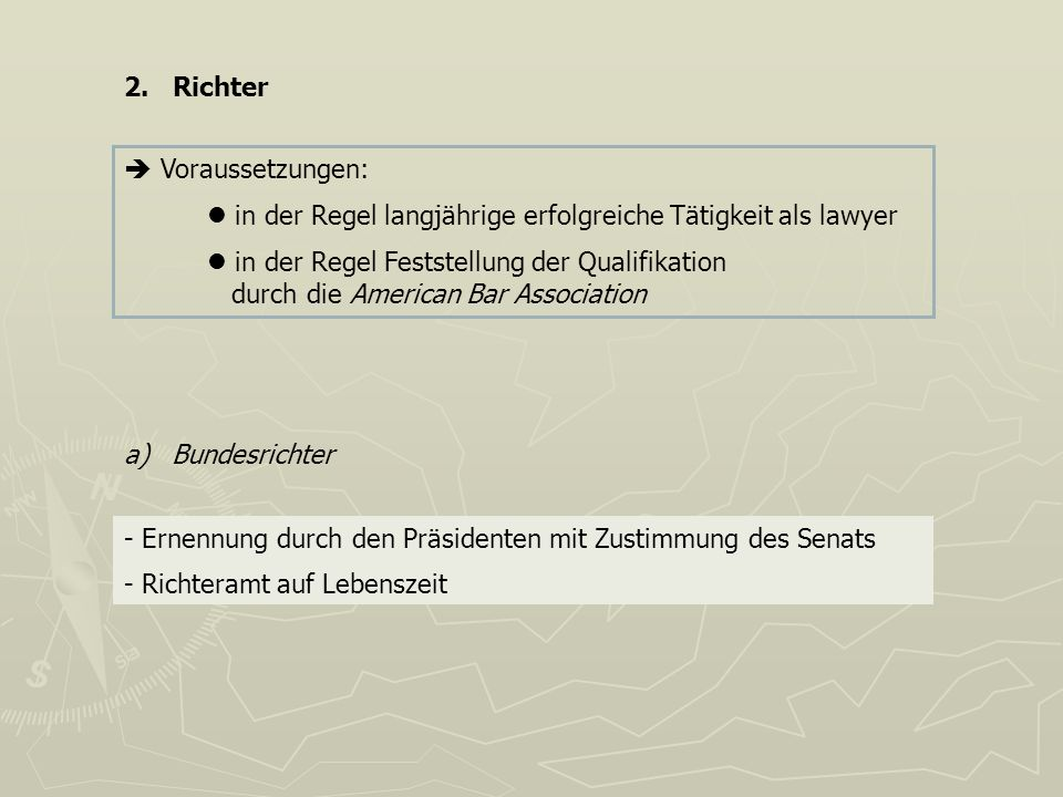 2. Richter  Voraussetzungen:  in der Regel langjährige erfolgreiche Tätigkeit als lawyer.  in der Regel Feststellung der Qualifikation.