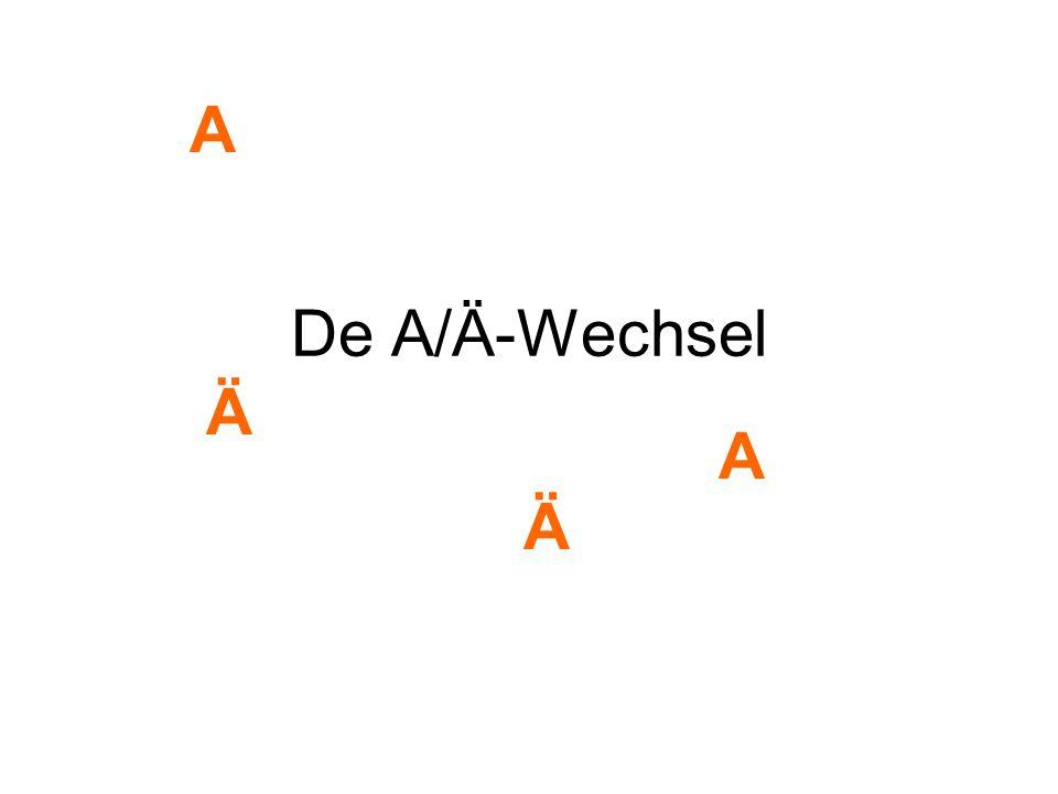 A De A/Ä-Wechsel Ä A Ä