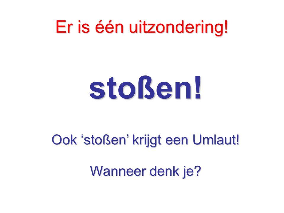 Ook 'stoßen' krijgt een Umlaut!