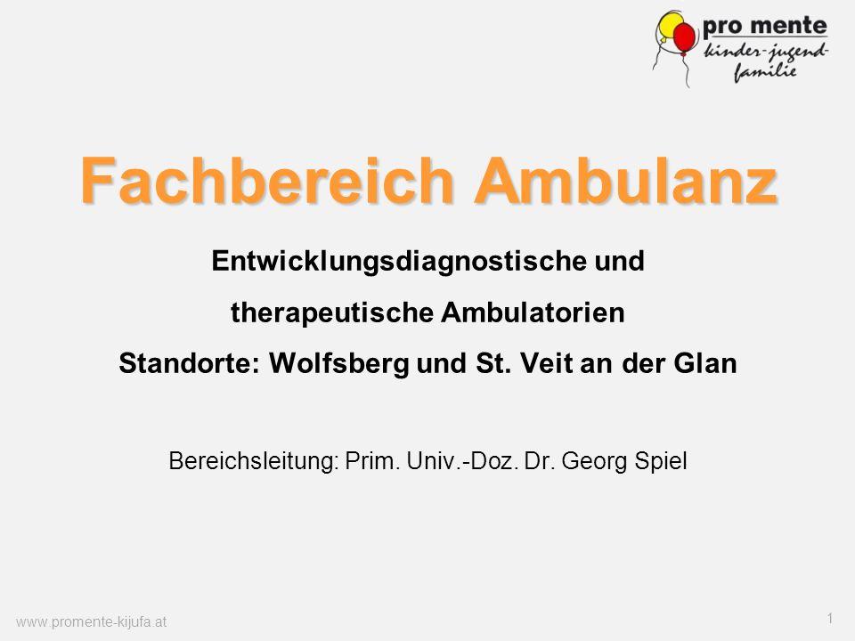 Fachbereich Ambulanz Entwicklungsdiagnostische und therapeutische Ambulatorien Standorte: Wolfsberg und St. Veit an der Glan Bereichsleitung: Prim. Univ.-Doz. Dr. Georg Spiel