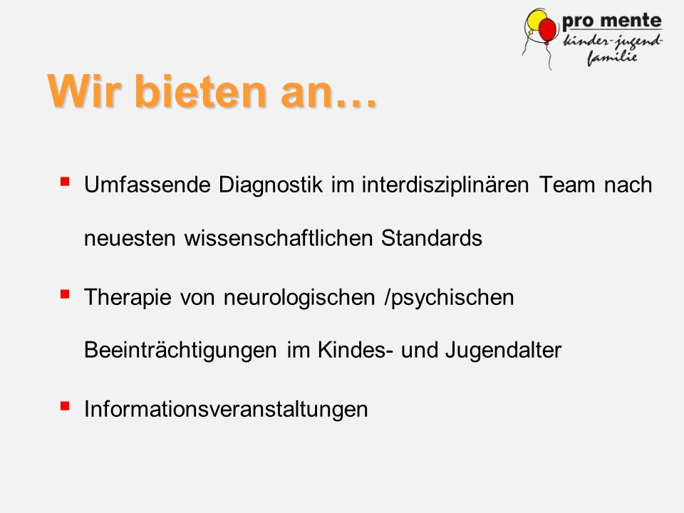Wir bieten an… Umfassende Diagnostik im interdisziplinären Team nach neuesten wissenschaftlichen Standards.