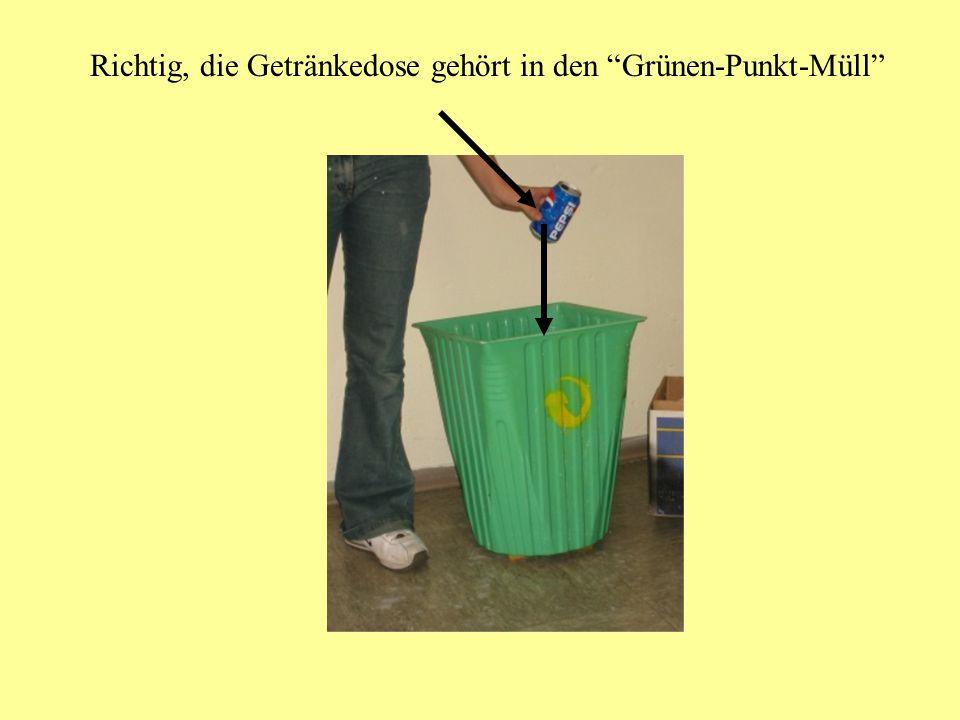 Richtig, die Getränkedose gehört in den Grünen-Punkt-Müll
