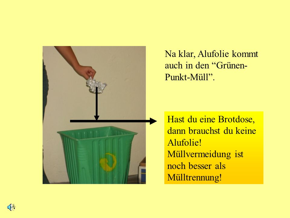 Na klar, Alufolie kommt auch in den Grünen-Punkt-Müll .