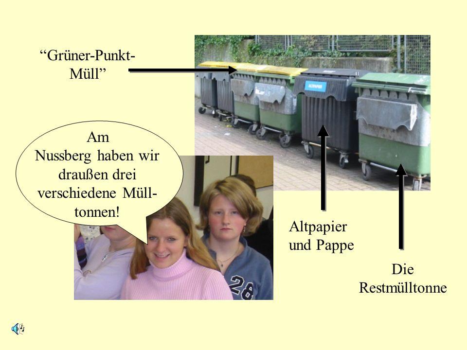 Am Nussberg haben wir draußen drei verschiedene Müll-tonnen!