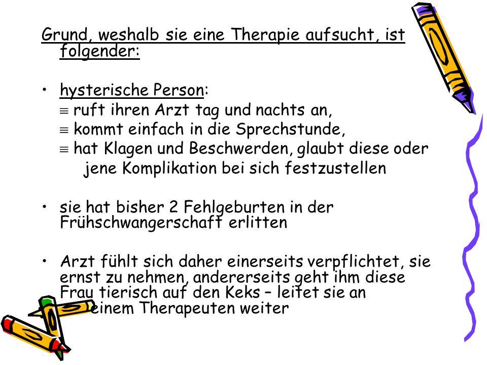 Grund, weshalb sie eine Therapie aufsucht, ist folgender: