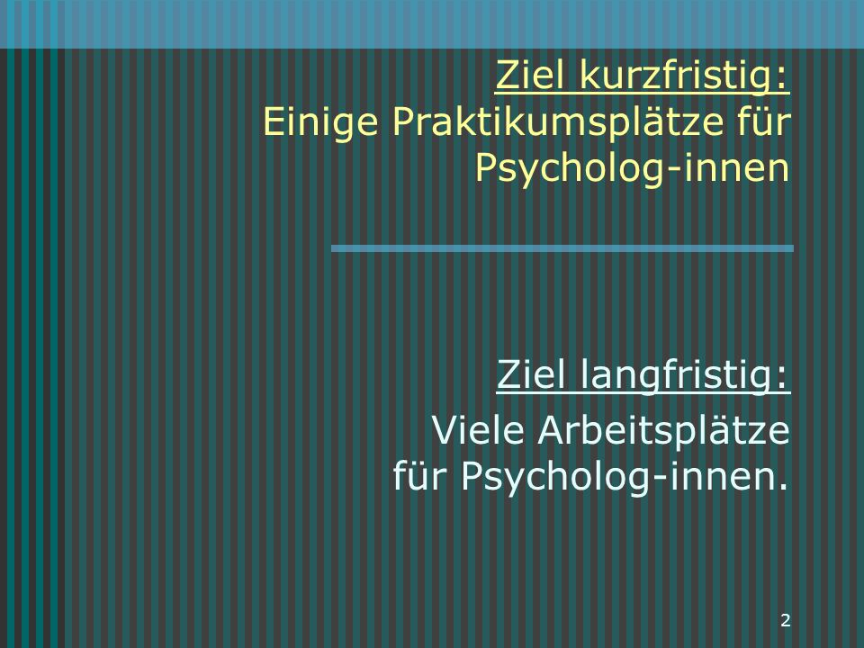 Ziel kurzfristig: Einige Praktikumsplätze für Psycholog-innen