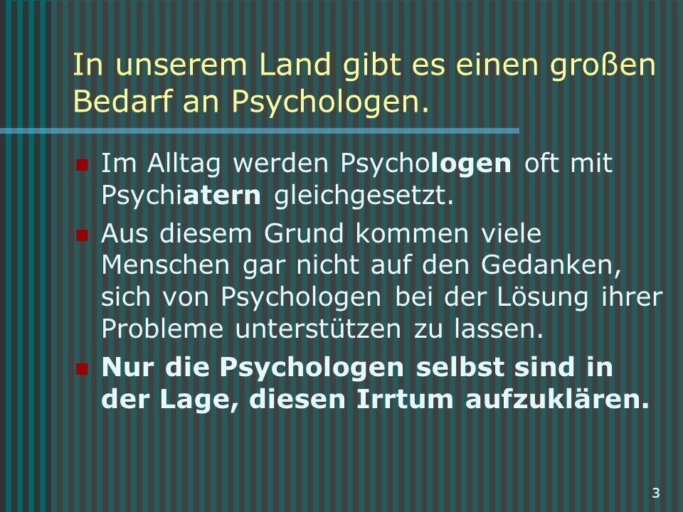 In unserem Land gibt es einen großen Bedarf an Psychologen.