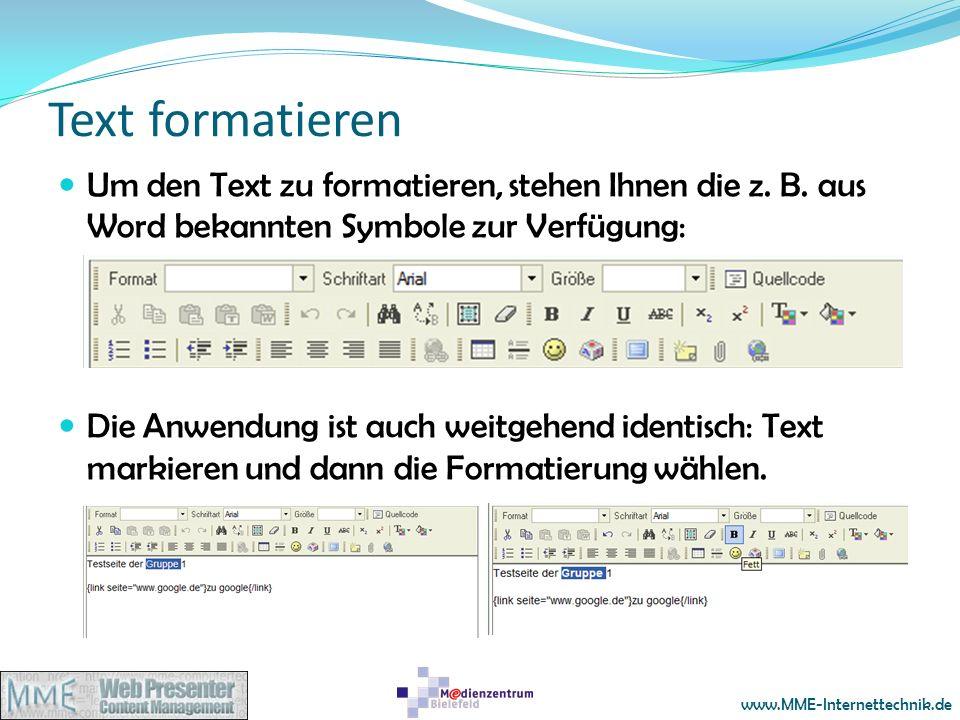 Text formatieren Um den Text zu formatieren, stehen Ihnen die z. B. aus Word bekannten Symbole zur Verfügung: