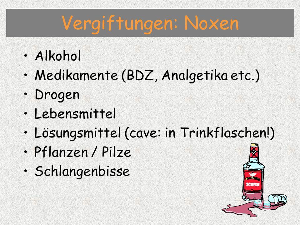 Vergiftungen: Noxen Alkohol Medikamente (BDZ, Analgetika etc.) Drogen