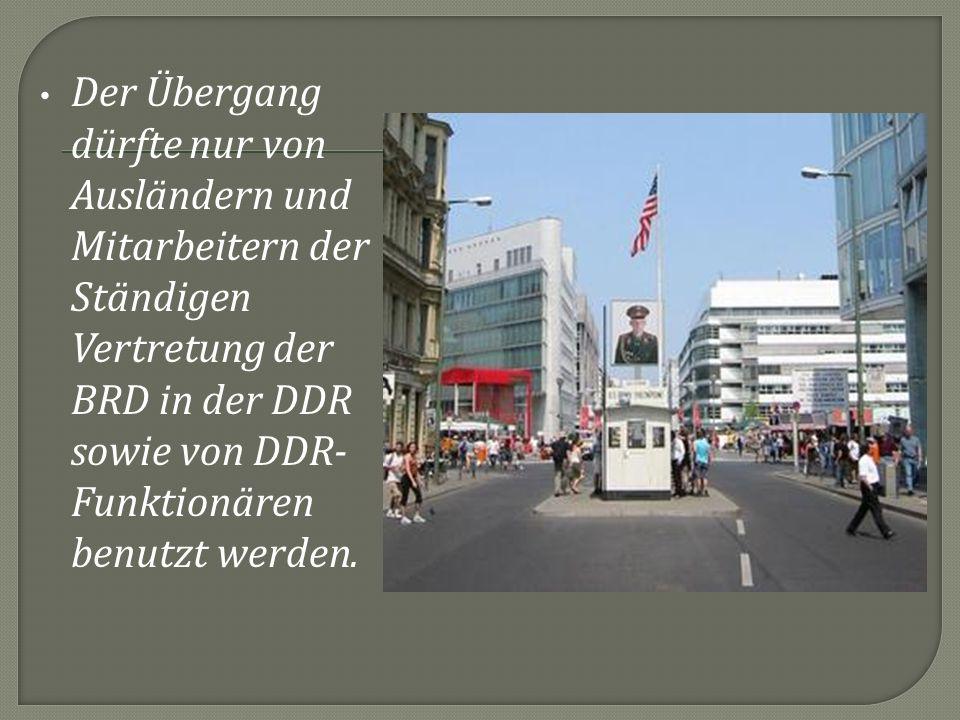 Der Übergang dürfte nur von Ausländern und Mitarbeitern der Ständigen Vertretung der BRD in der DDR sowie von DDR-Funktionären benutzt werden.