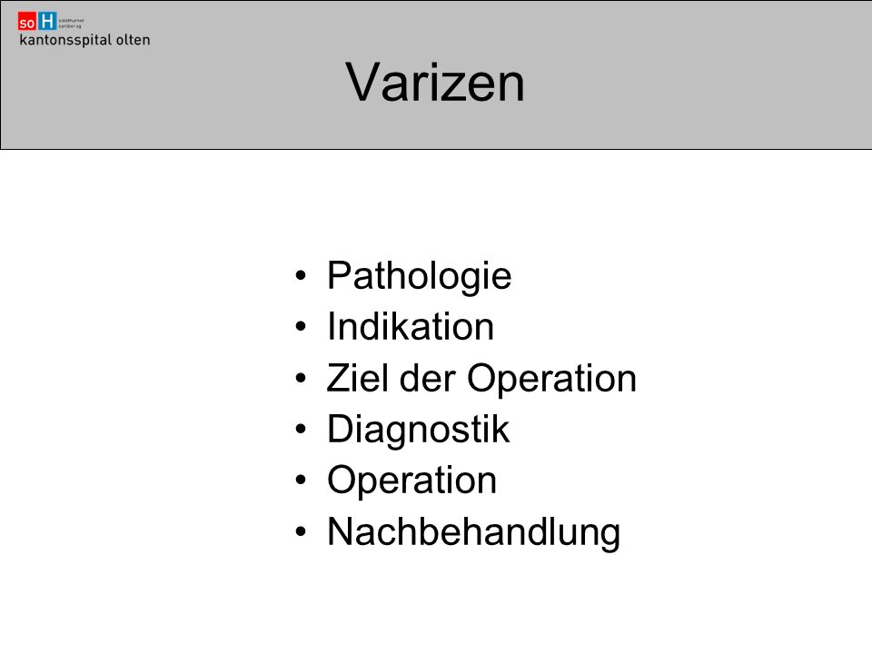 Varizen Pathologie Indikation Ziel der Operation Diagnostik Operation