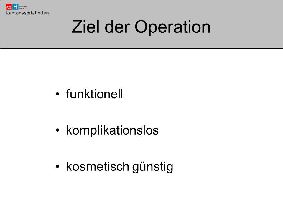 Ziel der Operation funktionell komplikationslos kosmetisch günstig