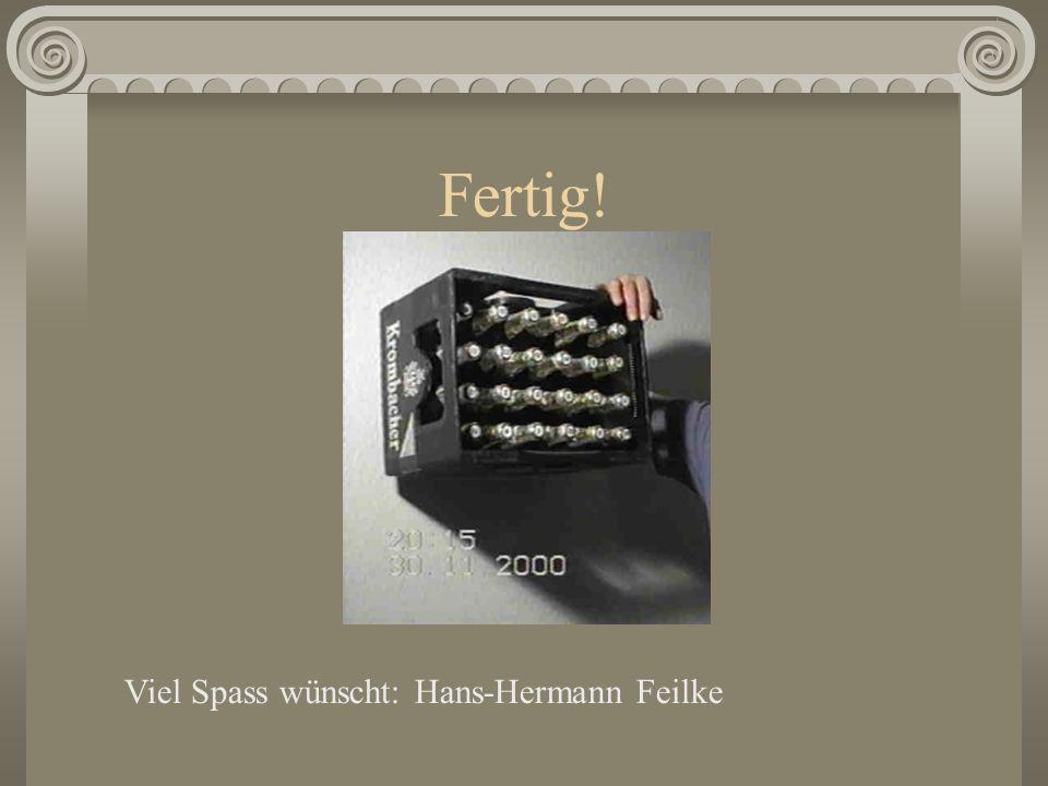 Fertig! Viel Spass wünscht: Hans-Hermann Feilke