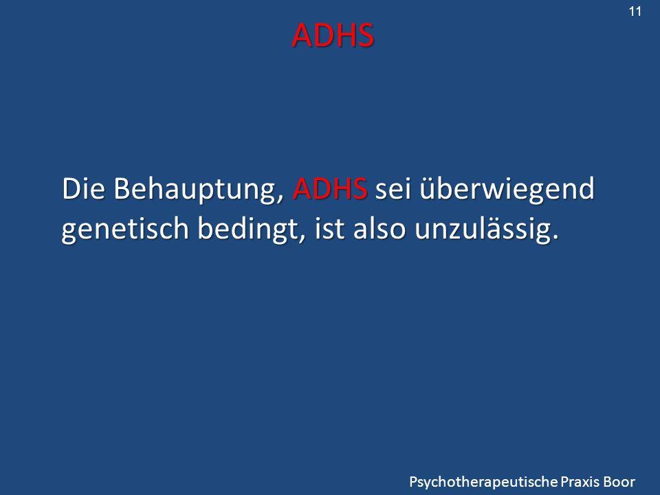 11 ADHS. Die Behauptung, ADHS sei überwiegend genetisch bedingt, ist also unzulässig.