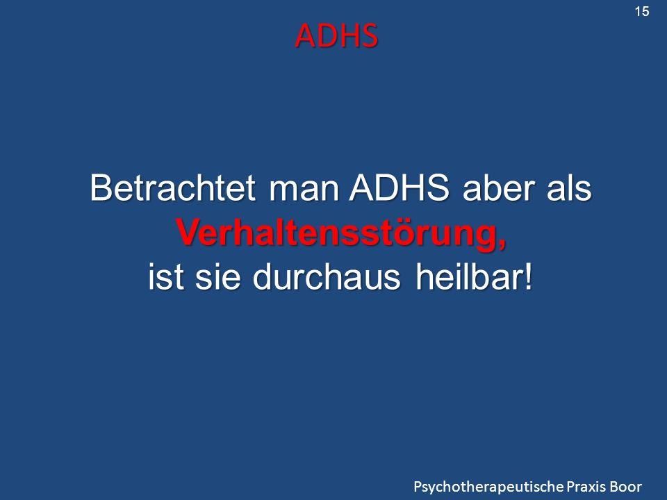 Betrachtet man ADHS aber als Verhaltensstörung,