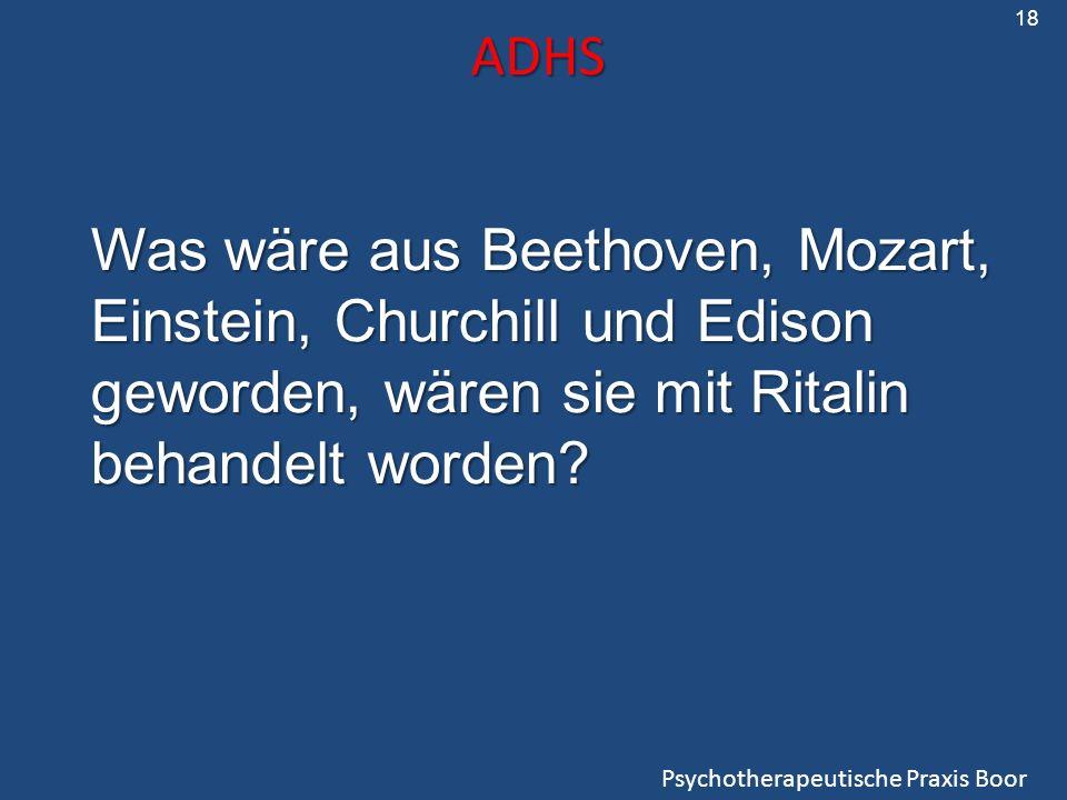 18 ADHS. Was wäre aus Beethoven, Mozart, Einstein, Churchill und Edison geworden, wären sie mit Ritalin behandelt worden