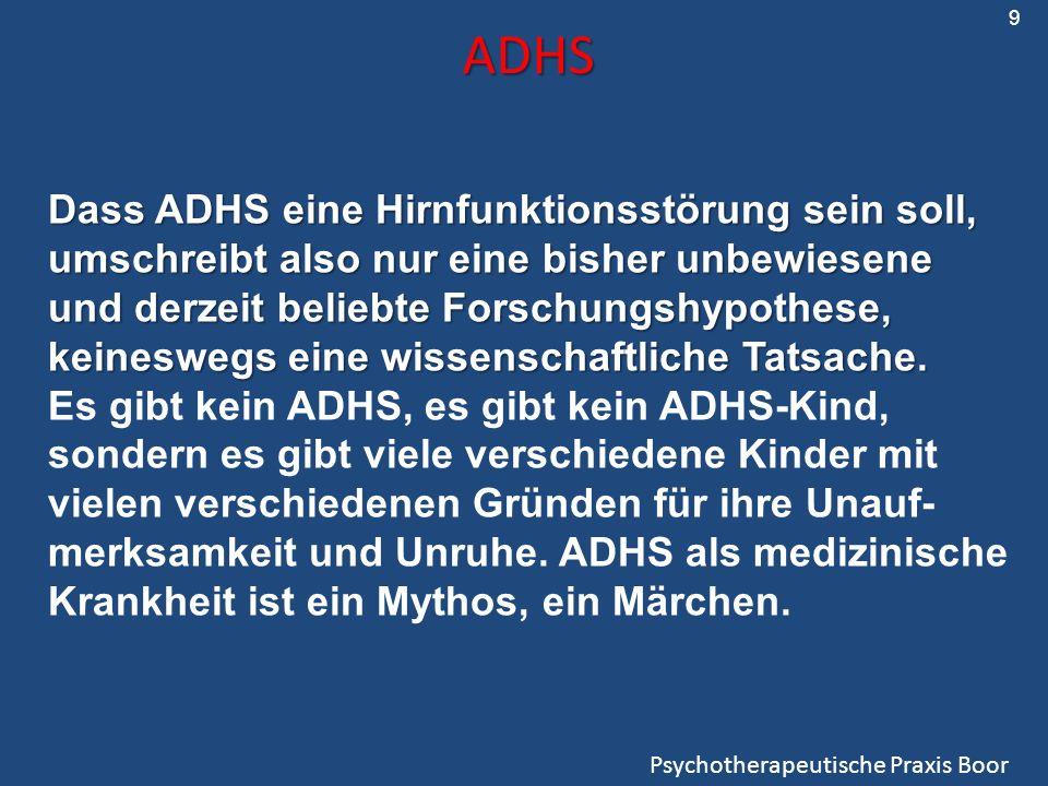 9 ADHS. Dass ADHS eine Hirnfunktionsstörung sein soll, umschreibt also nur eine bisher unbewiesene.