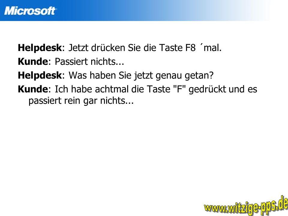 www.witzige-pps.de Helpdesk: Jetzt drücken Sie die Taste F8 ´mal.