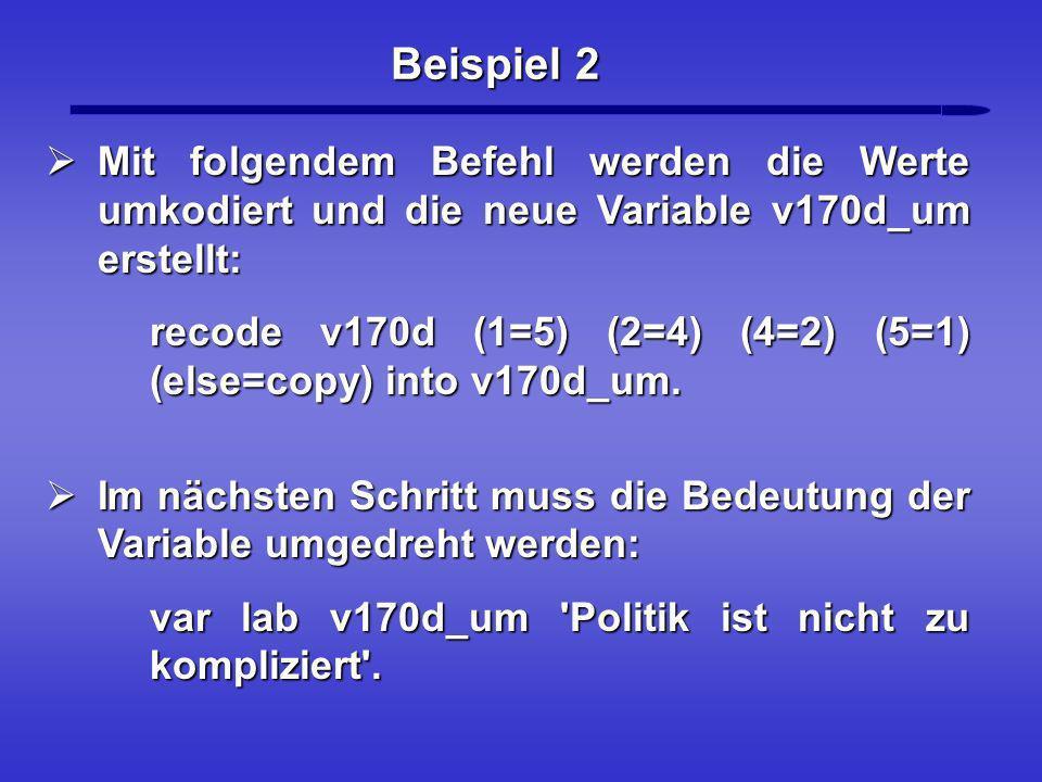 Beispiel 2 Mit folgendem Befehl werden die Werte umkodiert und die neue Variable v170d_um erstellt: