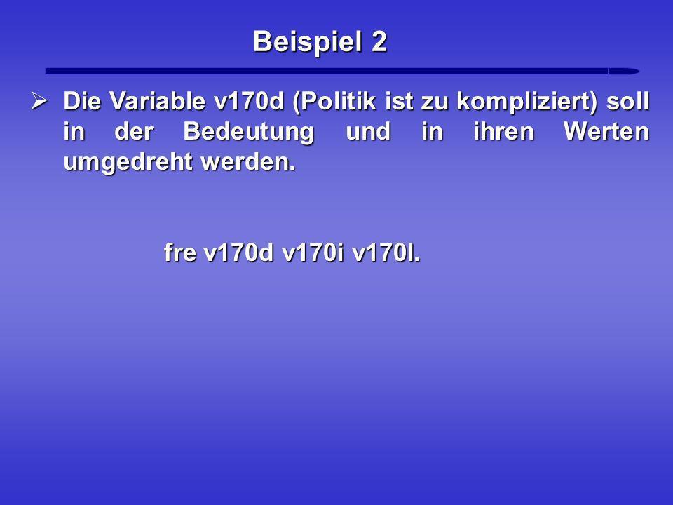Beispiel 2 Die Variable v170d (Politik ist zu kompliziert) soll in der Bedeutung und in ihren Werten umgedreht werden.