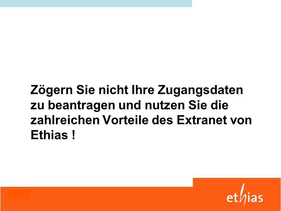 Zögern Sie nicht Ihre Zugangsdaten zu beantragen und nutzen Sie die zahlreichen Vorteile des Extranet von Ethias !