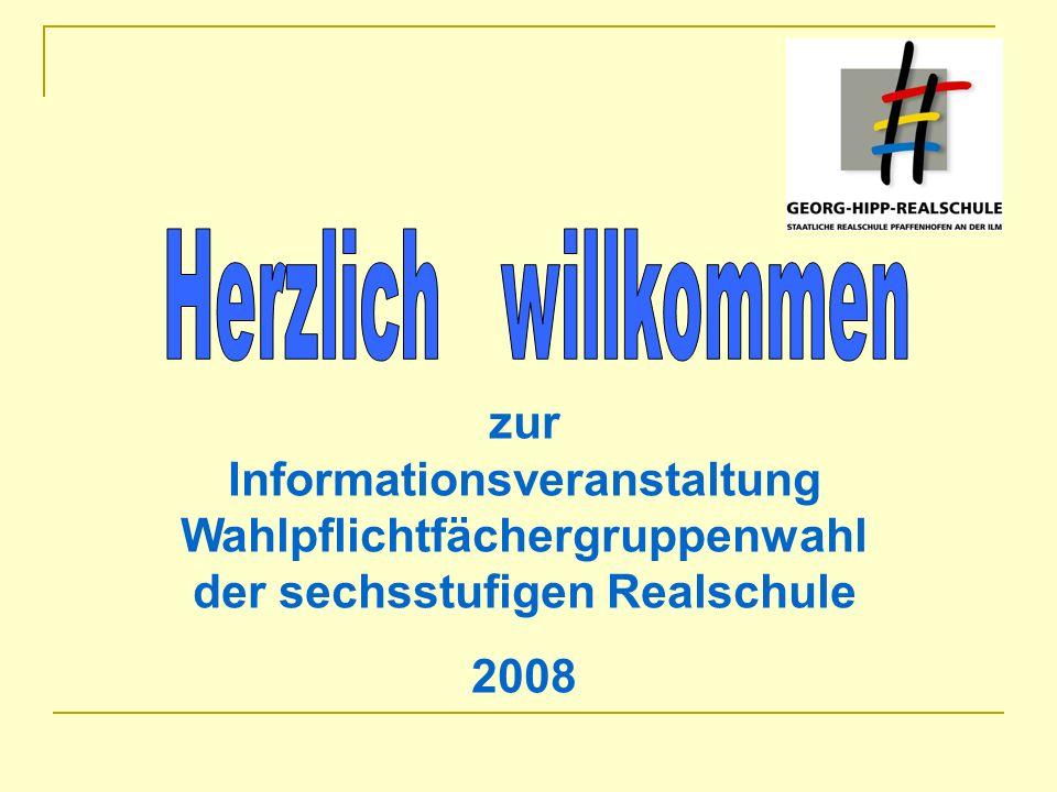 Herzlich willkommen zur Informationsveranstaltung Wahlpflichtfächergruppenwahl der sechsstufigen Realschule.