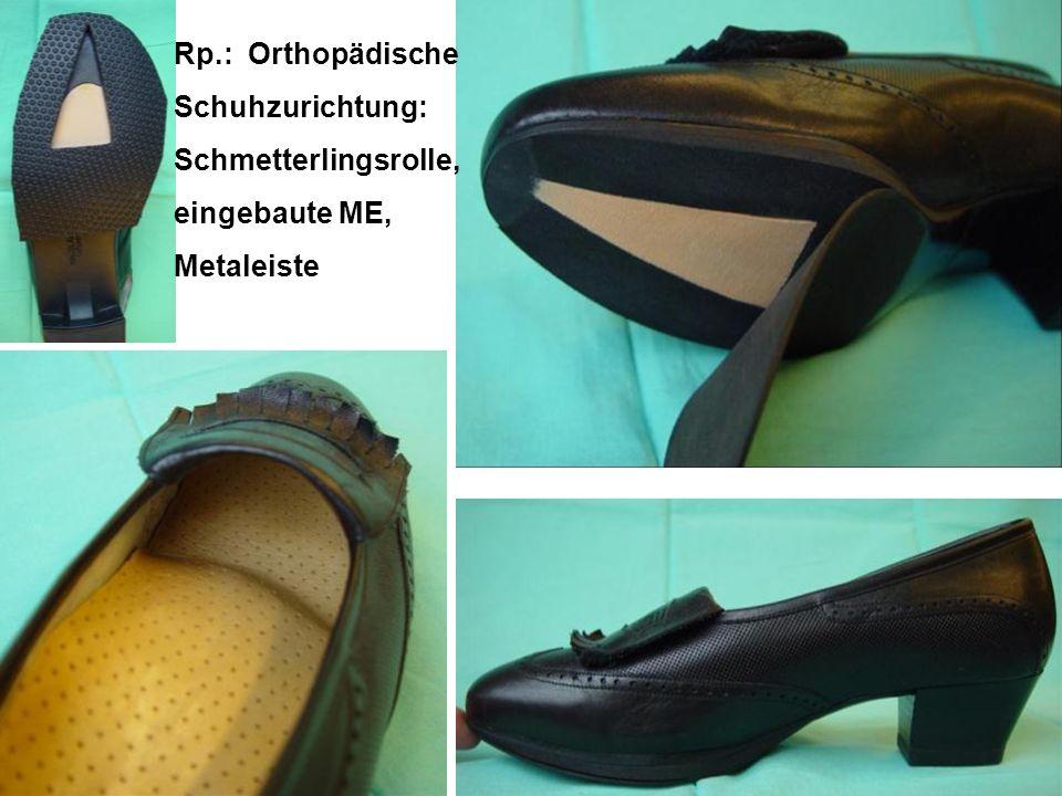 Rp.: Orthopädische Schuhzurichtung: Schmetterlingsrolle,