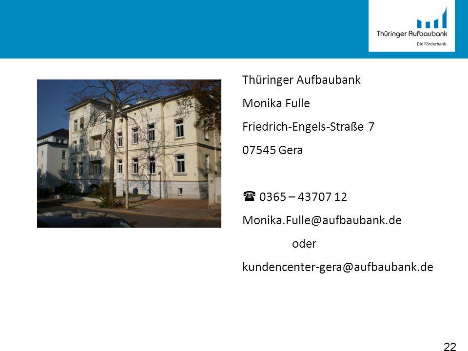 Thüringer Aufbaubank Monika Fulle. Friedrich-Engels-Straße 7. 07545 Gera.  0365 – 43707 12. Monika.Fulle@aufbaubank.de.