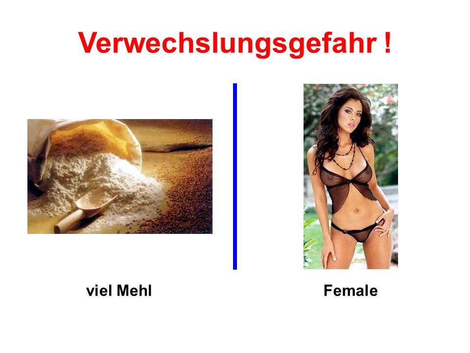 Verwechslungsgefahr ! viel Mehl Female