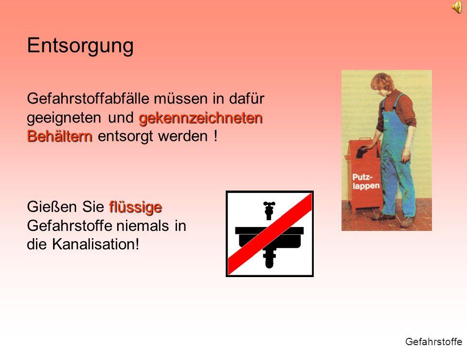 Entsorgung Gefahrstoffabfälle müssen in dafür geeigneten und gekennzeichneten Behältern entsorgt werden !