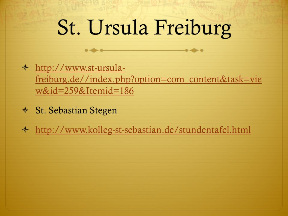 St. Ursula Freiburg http://www.st-ursula- freiburg.de//index.php option=com_content&task=vie w&id=259&Itemid=186.