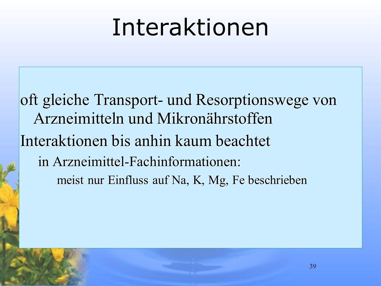 Interaktionen oft gleiche Transport- und Resorptionswege von Arzneimitteln und Mikronährstoffen. Interaktionen bis anhin kaum beachtet.