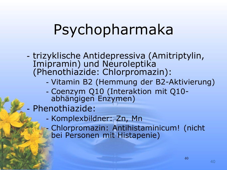 Psychopharmaka trizyklische Antidepressiva (Amitriptylin, Imipramin) und Neuroleptika (Phenothiazide: Chlorpromazin):