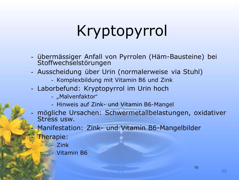 Kryptopyrrol übermässiger Anfall von Pyrrolen (Häm-Bausteine) bei Stoffwechselstörungen. Ausscheidung über Urin (normalerweise via Stuhl)