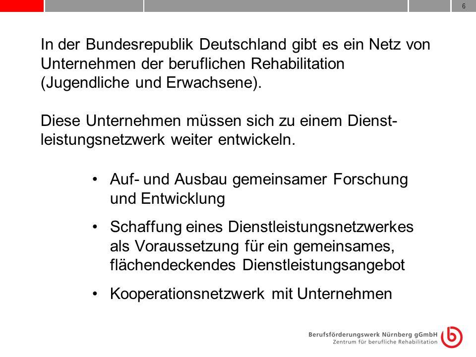 In der Bundesrepublik Deutschland gibt es ein Netz von Unternehmen der beruflichen Rehabilitation (Jugendliche und Erwachsene). Diese Unternehmen müssen sich zu einem Dienst-leistungsnetzwerk weiter entwickeln.
