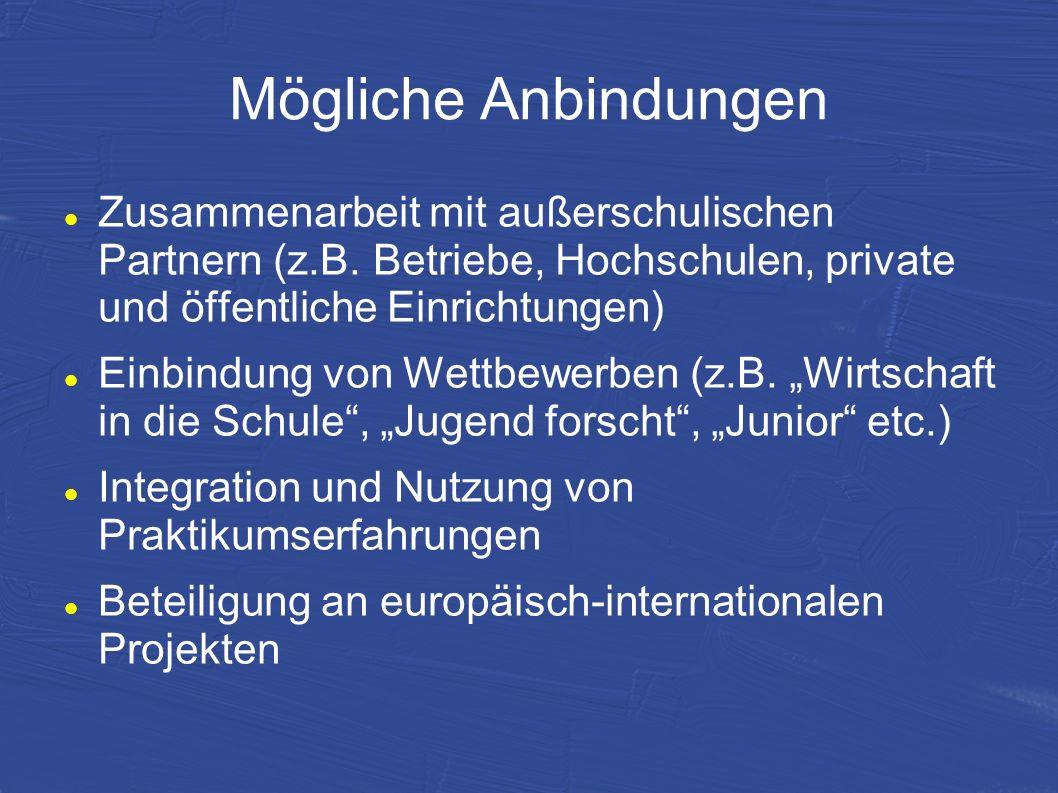 Mögliche Anbindungen Zusammenarbeit mit außerschulischen Partnern (z.B. Betriebe, Hochschulen, private und öffentliche Einrichtungen)