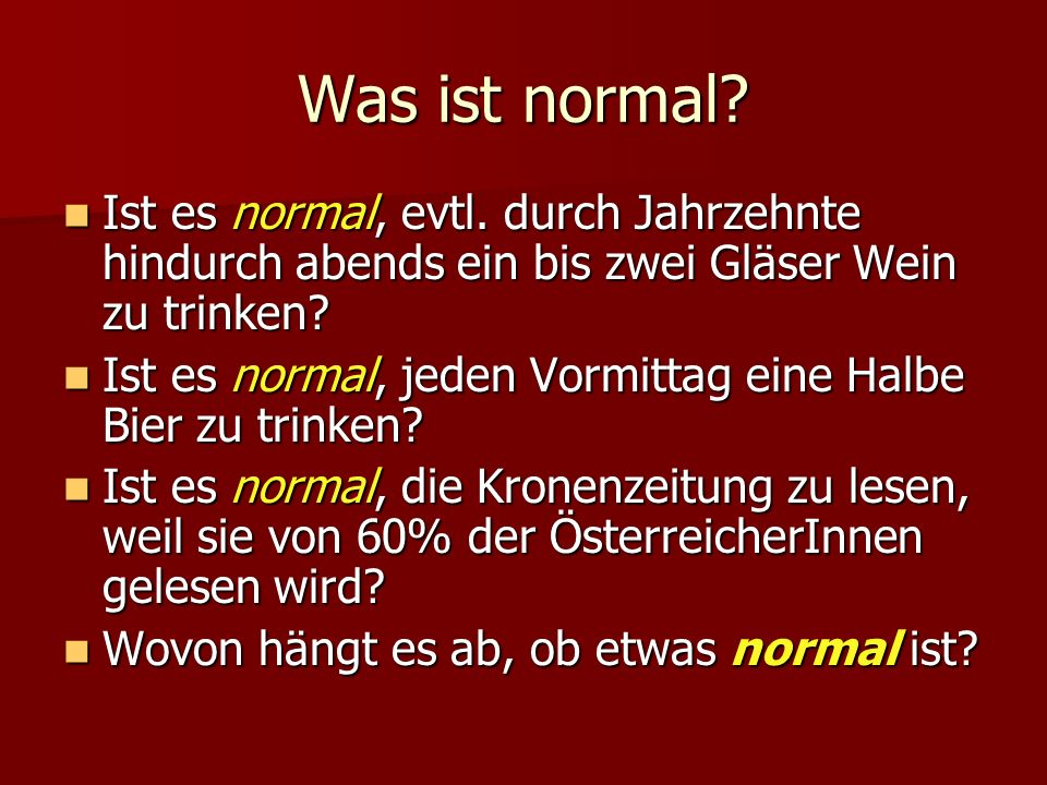 Was ist normal Ist es normal, evtl. durch Jahrzehnte hindurch abends ein bis zwei Gläser Wein zu trinken