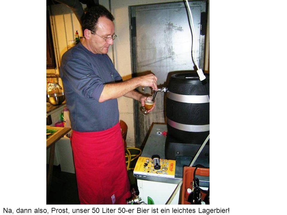 Na, dann also, Prost, unser 50 Liter 50-er Bier ist ein leichtes Lagerbier!