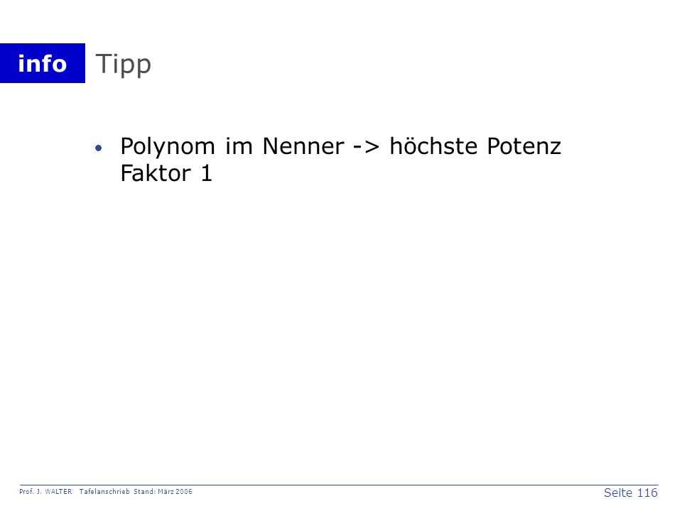 Tipp Polynom im Nenner -> höchste Potenz Faktor 1
