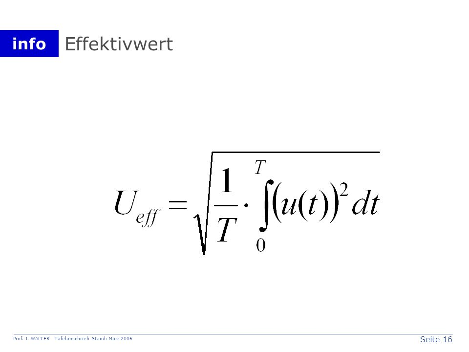 Effektivwert Definition des Effektivwerts gilt für alle Signalformen. Nicht nur für Sinus. 16 16 16