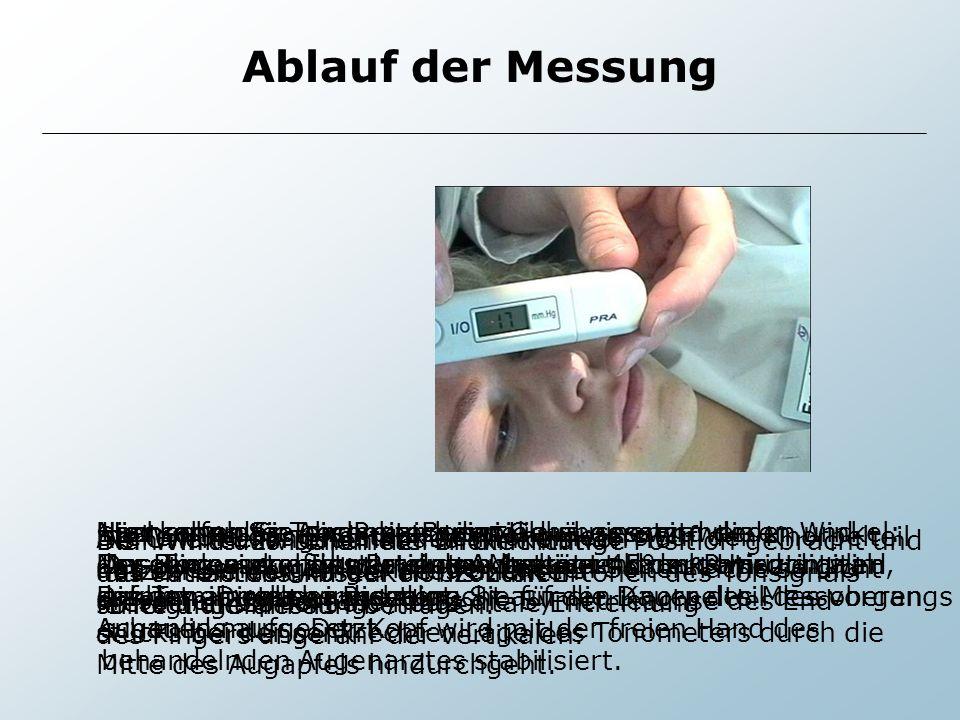 Ablauf der Messung Stellen Sie das Endstück des Tonometers auf den Knorpelteil. des oberen Augenlids mit der flachen Seitenfläche so dicht.