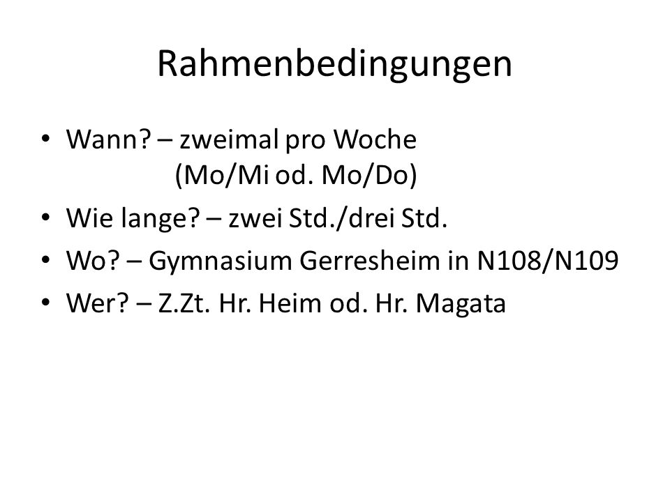 Rahmenbedingungen Wann – zweimal pro Woche (Mo/Mi od. Mo/Do)
