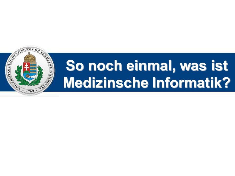 So noch einmal, was ist Medizinsche Informatik
