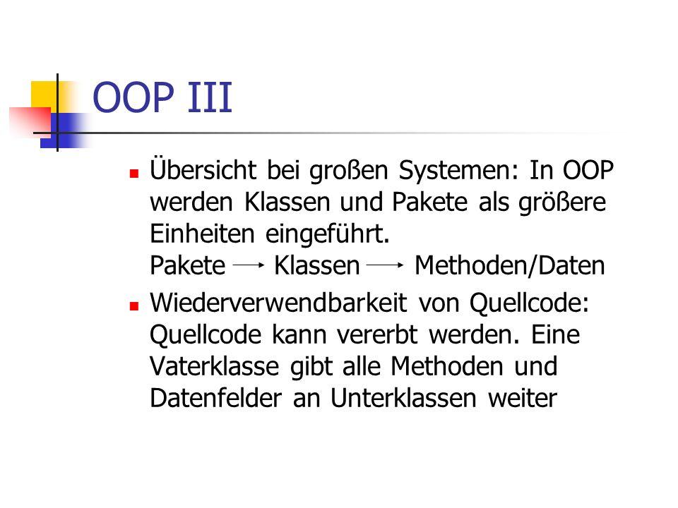 OOP III Übersicht bei großen Systemen: In OOP werden Klassen und Pakete als größere Einheiten eingeführt. Pakete Klassen Methoden/Daten.