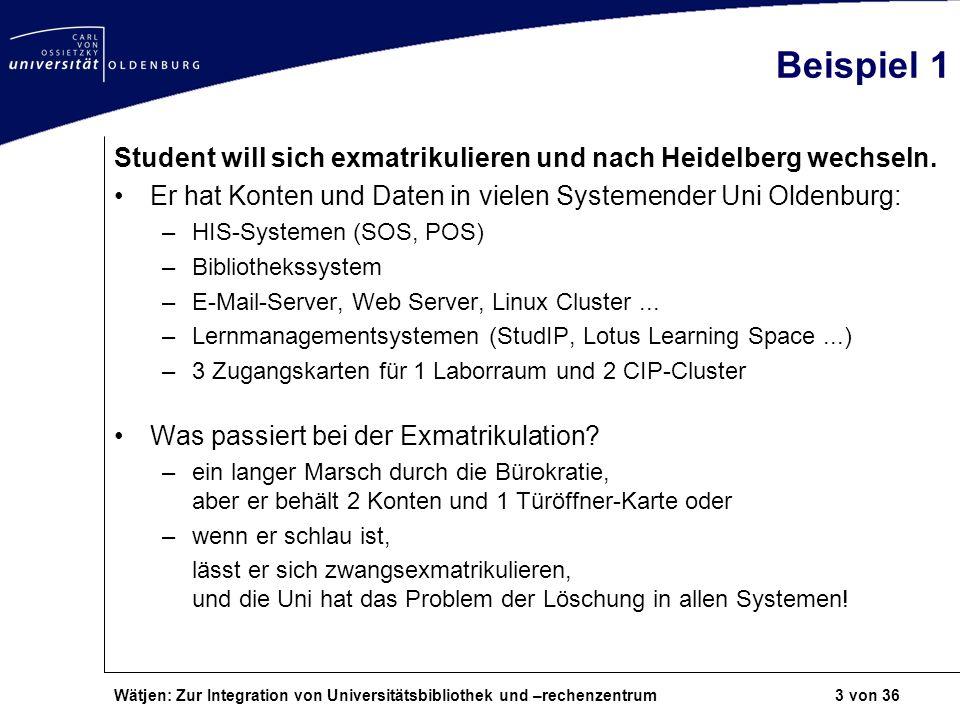 Beispiel 1 Student will sich exmatrikulieren und nach Heidelberg wechseln. Er hat Konten und Daten in vielen Systemender Uni Oldenburg: