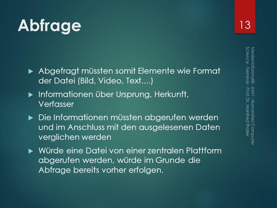 Abfrage Abgefragt müssten somit Elemente wie Format der Datei (Bild, Video, Text....) Informationen über Ursprung, Herkunft, Verfasser.
