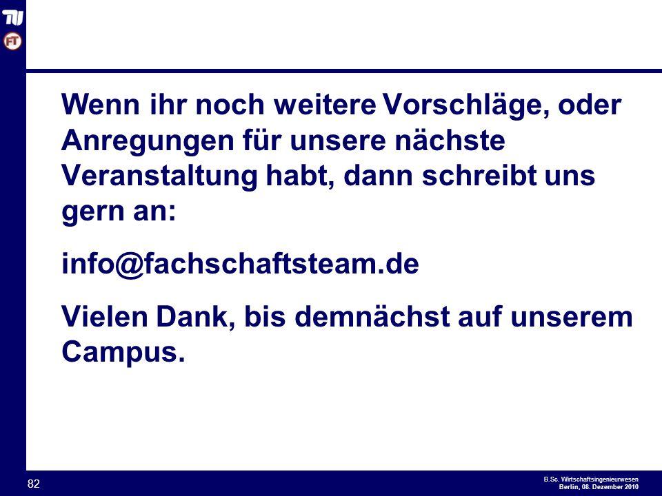 Wenn ihr noch weitere Vorschläge, oder Anregungen für unsere nächste Veranstaltung habt, dann schreibt uns gern an: info@fachschaftsteam.de Vielen Dank, bis demnächst auf unserem Campus.