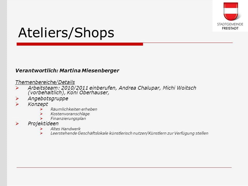 Ateliers/Shops Verantwortlich: Martina Miesenberger